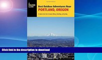 FAVORITE BOOK  Best Outdoor Adventures Near Portland, Oregon: A Guide to the City s Greatest