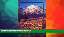 FAVORITE BOOK  Adventure Guide to Mount Rainier: Hiking, Climbing and Skiing in Mt. Rainier