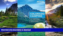FAVORITE BOOK  Moon Colorado Camping: The Complete Guide to Tent and RV Camping (Moon Outdoors)