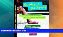 Best Price So, What s the Story?: Teaching Narrative to Understand Ourselves, Others, and the