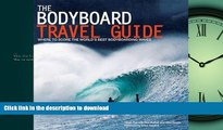 EBOOK ONLINE  The Bodyboard Travel Guide: The 100 Most Awesome Waves on the Planet FULL ONLINE