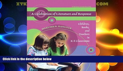 Best Price A Celebration of Literature and Response: Children, Books, and Teachers in K-8