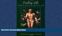READ THE NEW BOOK Ending Life: Ethics and the Way We Die Margaret Pabst Battin TRIAL BOOKS