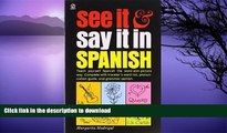 READ THE NEW BOOK See It and Say It in Spanish: Teach Yourself Spanish the Word-and-Picture Way.