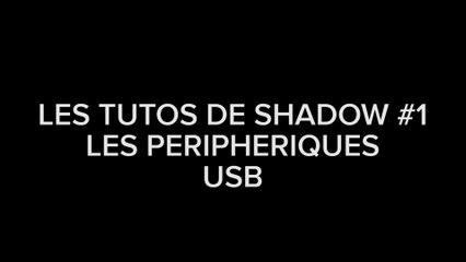 LES TUTOS DE SHADOW #1 Les périphériques USB