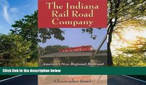 READ THE NEW BOOK The Indiana Rail Road Company: America s New Regional Railroad (Railroads Past