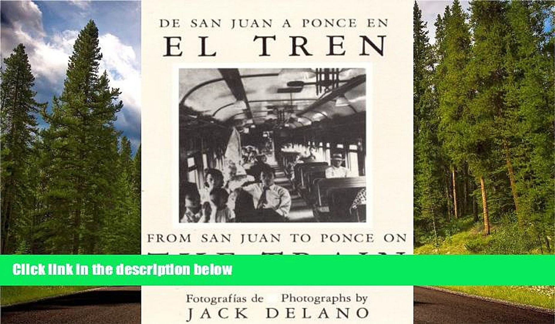 READ THE NEW BOOK De San Juan a Ponce En El Tren/ from San Juan to Ponce on the Train Jack Delano