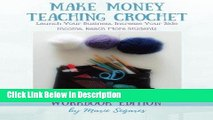 [Download] Make Money Teaching Crochet: Launch Your Business, Increase Your Side Income, Reach