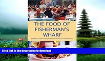 READ BOOK  The Food of Fisherman s Wharf: Cooking and Feasting from San Francisco to Monterey