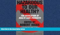 READ PDF [DOWNLOAD] Hazardous to Our Health?: FDA Regulation of Health Care Products (Independent