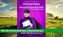 Pre Order How to Find Scholarships and Free Financial Aid for Private High Schools Shay Spivey