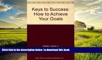 Pre Order Keys to Success: How to Achieve Your Goals Carol Carter Full Ebook