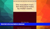 FAVORITE BOOK  The macadam trail;: Ten thousand miles by motor coach,  PDF ONLINE