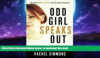 Buy Rachel Simmons Odd Girl Speaks Out: Girls Write about Bullies, Cliques, Popularity, and