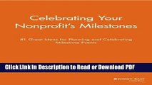 Read Celebrating Your Nonprofit s Milestones: 81 Great Ideas for Planning and Celebrating