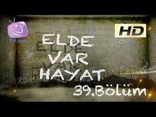 Elde Var Hayat - 39.Bölüm