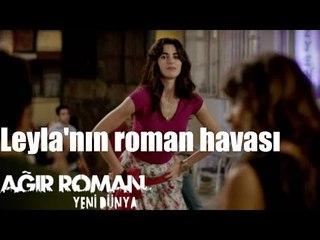 Ağır Roman Yeni Dünya - Leyla'nın Roman Havası