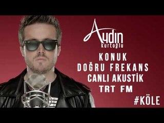 Aydın Kurtoğlu TRT FM 17 Haziran 2014 Program Kaydı