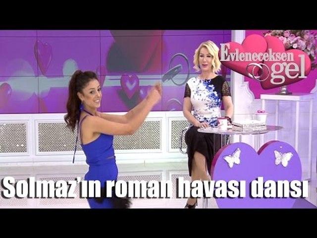 Evleneceksen Gel - Solmaz'ın Roman Havası Dansı