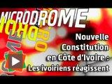 MICRODROME : Nouvelle Constitution en Côte d'Ivoire : Les ivoiriens réagissent...