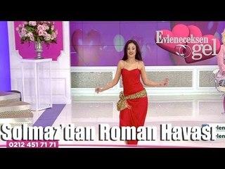 Evleneceksen Gel - Solmaz Roman Havası Oynuyor
