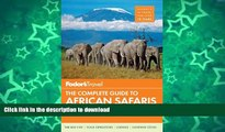 PDF ONLINE Fodor s The Complete Guide to African Safaris: with South Africa, Kenya, Tanzania,