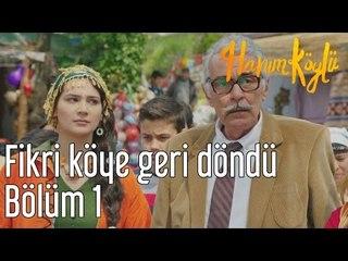 Hanım Köylü 1. Bölüm - Fikri Köyüne Geri Döndü
