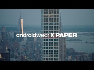 Behind the Scenes: PAPER × Android Wear