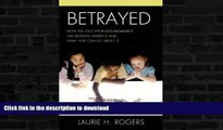 Read books  Betrayed: How the Education Establishment has Betrayed America and What You Can Do