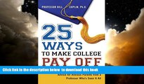 Pre Order 25 Ways to Make College Pay Off: Advice for Anxious Parents from a Professor Who s See