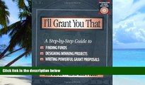 Pre Order I ll Grant You That: A Step-by-Step Guide to Finding Funds, Designing Winning Projects,