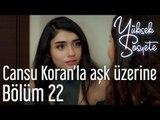 Yüksek Sosyete 22. Bölüm - Cansu Koran'la Aşk Üzerine