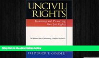 READ THE NEW BOOK Uncivil Rights : Protecting and Preserving Your Job Rights Frederick T. Golder