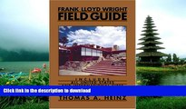 READ BOOK  Frank Lloyd Wright Field Guide: Includes All United States and International Sites