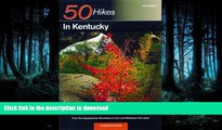 READ BOOK  50 Hikes in Kentucky: From the Appalachian Mountains to the Land Between the Lakes (50