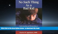 Buy Charles D. Appelstein No Such Thing As a Bad Kid!: Understanding and Responding to the