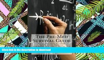 FAVORIT BOOK The Pre-Med Survival Guide: A Complete Guide to College for the Future Physician READ