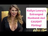 Kailyn Lowry's Estranged Husband Javi CAUGHT Flirting!