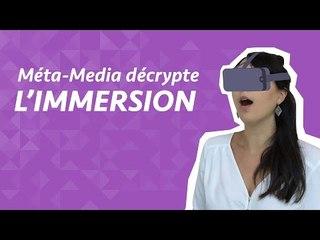 Méta-Media décrypte : l'immersion
