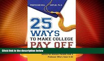 Best Price 25 Ways to Make College Pay Off: Advice for Anxious Parents from a Professor Who s See