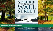 Buy Mr. Stephen E. Gardner Bridge Over Troubled Wall Street: How to Avoid Wall Street and Beat the