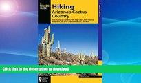 GET PDF  Hiking Arizona s Cactus Country: Includes Saguaro National Park, Organ Pipe Cactus