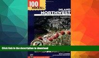 READ BOOK  100 Hikes in the Inland Northwest: Eastern Washington, Northern Rockies, Wallowas FULL