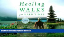 FAVORITE BOOK  Healing Walks for Hard Times: Quiet Your Mind, Strengthen Your Body, and Get Your