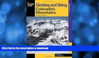 READ BOOK  Climbing and Skiing Colorado s Mountains: 50 Select Ski Descents (Backcountry Skiing