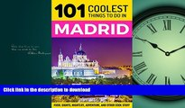 GET PDF  Madrid: Madrid Travel Guide: 101 Coolest Things to Do in Madrid, Spain (Spain Travel