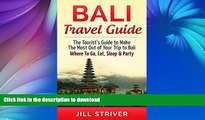 READ BOOK  Bali Travel Guide: The Tourist s Guide To Make The Most Ot Of Your Trip To Bali,