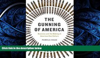 PDF [DOWNLOAD] The Gunning of America: Business and the Making of American Gun Culture BOOOK ONLINE