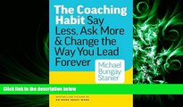 PDF [DOWNLOAD] The Coaching Habit: Say Less, Ask More   Change the Way You Lead Forever BOOK ONLINE