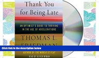 FAVORIT BOOK Thank You for Being Late: An Optimist s Guide to Thriving in the Age of Accelerations